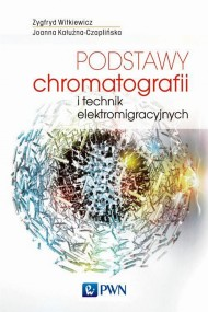 okładka Podstawy chromatografii i technik elektromigracyjnych, Ebook   Zygfryd  Witkiewicz, Joanna  Kałużna-Czaplińska