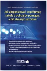 okładka Jak zorganizować współpracę szkoły z policją, by pomagać, a nie straszyć uczniów?. Ebook | PDF | Małgorzata  Celuch, Bożena  Winczewska, Leszek  Zaleśny