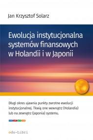 okładka Ewolucja instytucjonalna systemów finansowych w Holandii i w Japonii, Ebook | Jan Krzysztof  Solarz