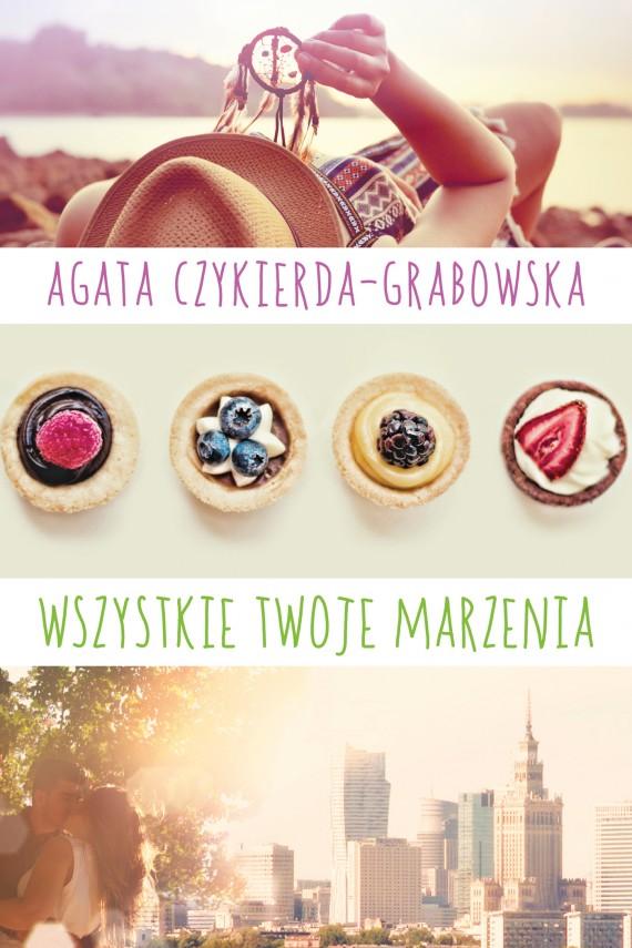 okładka Wszystkie twoje marzeniaebook | EPUB, MOBI | Agata  Czykierda-Grabowska