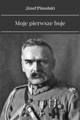 okładka Moje pierwsze boje, Ebook   Józef Piłsudski