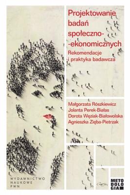okładka Projektowanie badań społeczno-ekonomicznych. Rekomendacje i praktyka badawcza, Ebook   Małgorzata  Rószkiewicz, Jolanta  Perek-Białas, Dorota  Węziak-Białowolska, Agnieszka  Zięba-Pietrzak