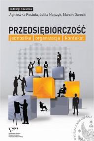okładka Przedsiębiorczość: jednostka, organizacja, kontekst, Ebook   Agnieszka  Postuła, Julita  Majczyk, Marcin  Darecki