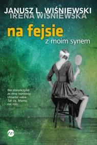 okładka Na fejsie z moim synem. Ebook | EPUB,MOBI | Janusz L. Wiśniewski