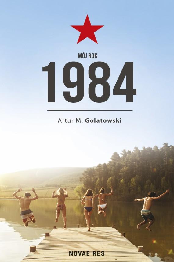okładka Mój rok 1984. Ebook | EPUB, MOBI | Artur M.  Golatowski
