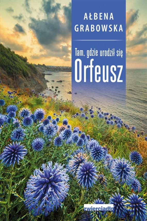 okładka Tam, gdzie urodził się Orfeuszebook | EPUB, MOBI | Ałbena  Grabowska