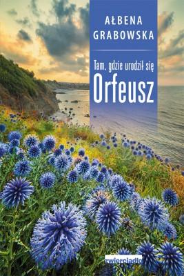 okładka Tam, gdzie urodził się Orfeusz, Ebook | Ałbena  Grabowska