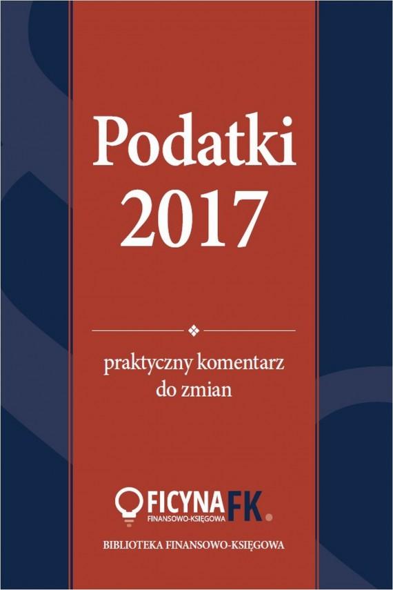 okładka Podatki 2017. Praktyczny komentarz do zmian. Ebook   PDF   Katarzyna Czajkowska-Matosiuk, Bogdan  Świąder, Rafał  Kuciński, Tomasz Krywan