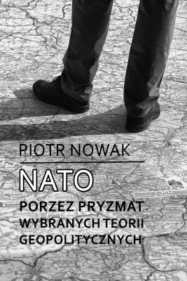 okładka NATO poprzez pryzmat wybranych teorii geopolitycznych, Ebook | Piotr Nowak