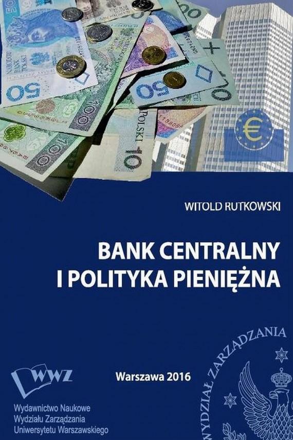 okładka Bank centralny i polityka pieniężna. Ebook | PDF | Witold  Rutkowski