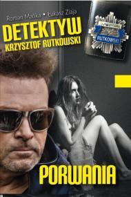 okładka Detektyw Krzysztof Rutkowski. Porwania. Ebook   EPUB,MOBI   Łukasz Ziaja, Krzysztof Mańka