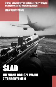 okładka Ślad. Nieznane oblicze walki z terroryzmem. Ebook | papier | Lena Sundstrom, Maciej Muszalski