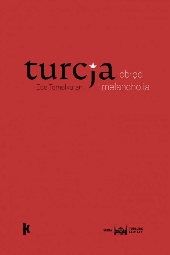 okładka Turcja: obłęd i melancholia. Ebook | EPUB, MOBI | Ece  Temelkuran, Łukasz Buchalski