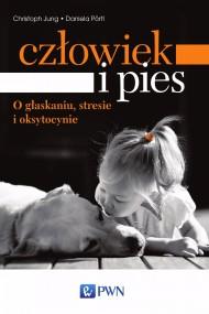 okładka Człowiek i pies - o głaskaniu, stresie i oksytocynie. Ebook | Daniela  Pörtl, Christoph  Jung