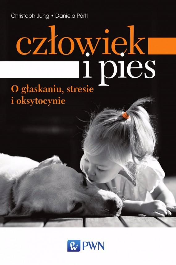 okładka Człowiek i pies - o głaskaniu, stresie i oksytocynie. Ebook   EPUB, MOBI   Daniela  Pörtl, Christoph  Jung