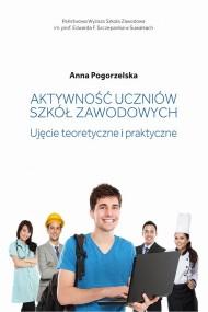 okładka Aktywność uczniów szkół zawodowych. Ujęcie teoretyczne i praktyczne, Ebook | Anna  Pogorzelska