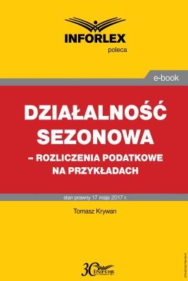 okładka Działalność sezonowa – rozliczenia podatkowe na przykładach, Ebook   Tomasz Krywan