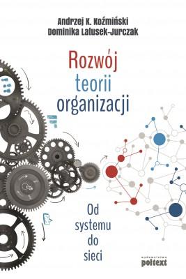 okładka Rozwój teorii organizacji, Ebook | Andrzej K. Koźmiński, Dominika Latusek-Jurczak