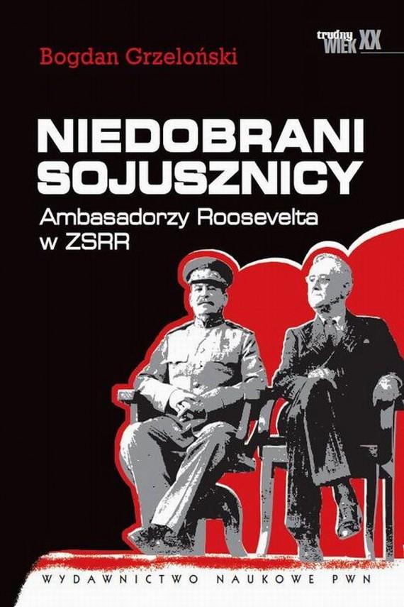 okładka Niedobrani sojusznicy. Ambasadorzy Roosevelta w ZSRRebook   EPUB, MOBI   Bogdan  Grzeloński