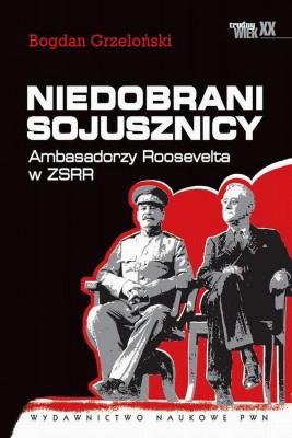 okładka Niedobrani sojusznicy. Ambasadorzy Roosevelta w ZSRR, Ebook   Bogdan  Grzeloński