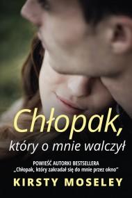 okładka Chłopak, który o mnie walczył, Ebook | Kirsty Moseley