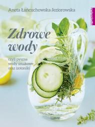 okładka Zdrowe wody czyli pyszne wody smakowe i izotoniki, Ebook   Aneta Łańcuchowska-Jeziorowska