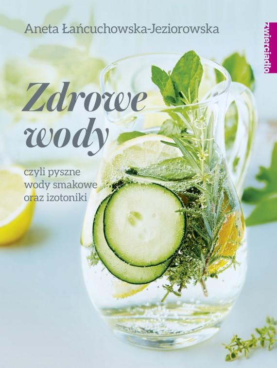 okładka Zdrowe wody czyli pyszne wody smakowe i izotonikiebook | EPUB, MOBI | Aneta Łańcuchowska-Jeziorowska