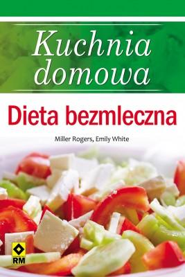okładka Kuchnia domowa. Dieta bezmleczna, Ebook   Miller Rogers, Emily White
