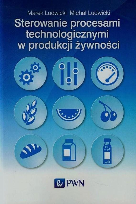 okładka Sterowanie procesami technologicznymi w produkcji żywnościebook | EPUB, MOBI | Marek  Ludwicki, Michał  Ludwicki