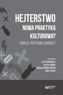 okładka Hejterstwo. Nowa praktyka kulturowa?, Ebook   Julia Dynkowska, Natalia Lemann, Michał Wróblewski, Anna Zatora