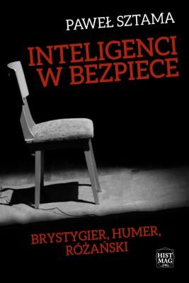 okładka Inteligenci w bezpiece: Brystygier, Humer, Różański, Ebook   Paweł Sztama