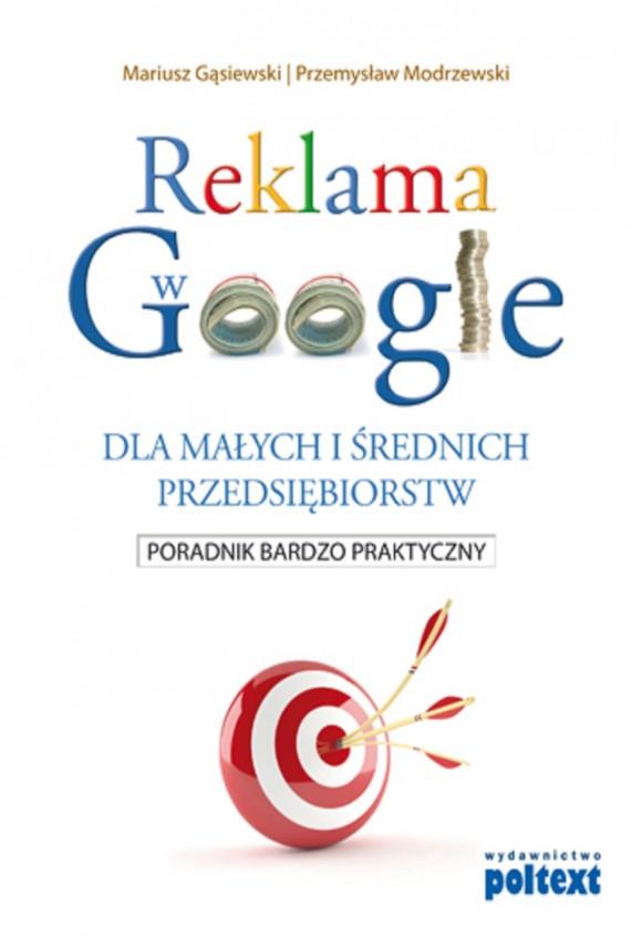 okładka Reklama w Google dla małych i średnich przedsiębiorstw. Ebook | EPUB, MOBI | Mariusz Gąsiewski, Przemysław Modrzewski