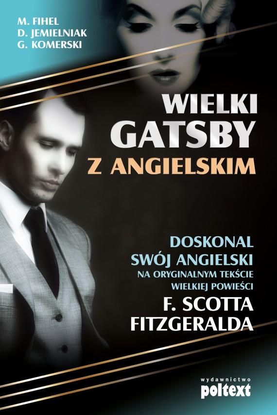 okładka Wielki Gatsby z angielskim. Ebook | EPUB, MOBI | Francis Scott Fitzgerald, Grzegorz Komerski, Dariusz Jemielniak, Marta Fihel