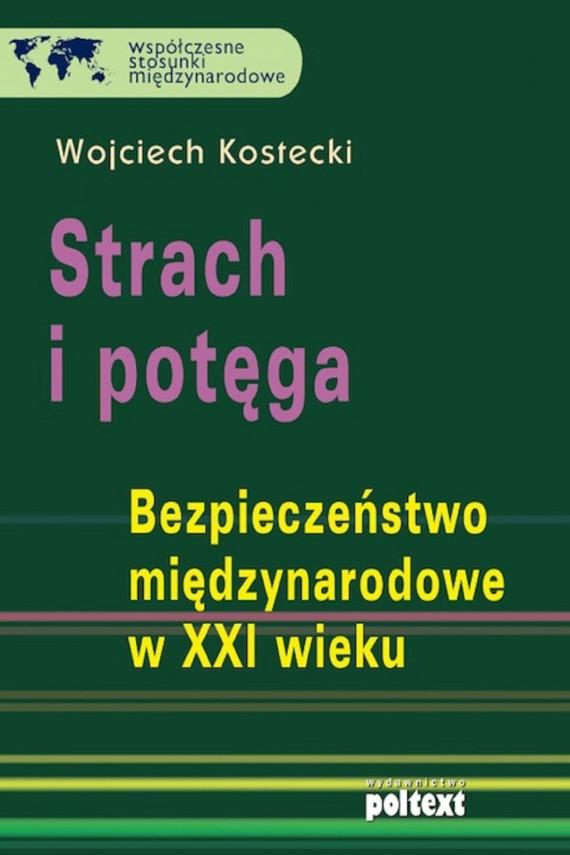 okładka Strach i potęga. Bezpieczeństwo międzynarodowe w XXI wieku. Ebook | EPUB, MOBI | Wojciech Kostecki