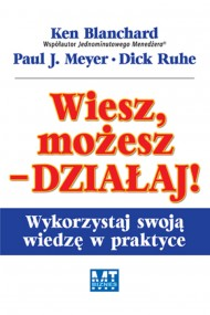 okładka Wiesz, możesz - DZIAŁAJ!, Ebook | Ken Blanchard, Paul J. Meyer, Dick Ruhe
