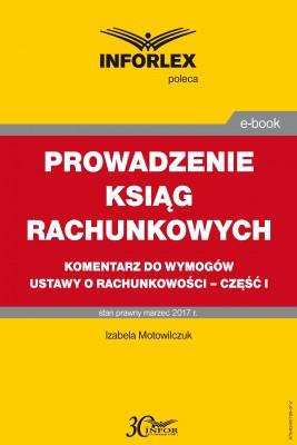 okładka Prowadzenie ksiąg rachunkowych – komentarz do wymogów ustawy o rachunkowości – część I, Ebook | Izabela Motowilczuk