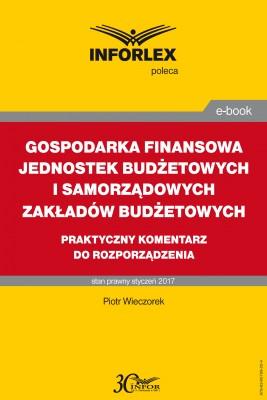 okładka GOSPODARKA FINANSOWA JEDNOSTEK BUDŻETOWYCH I SAMORZĄDOWYCH ZAKŁADÓW BUDŻETOWYCH praktyczny komentarz do rozporządzenia, Ebook   Piotr Wieczorek