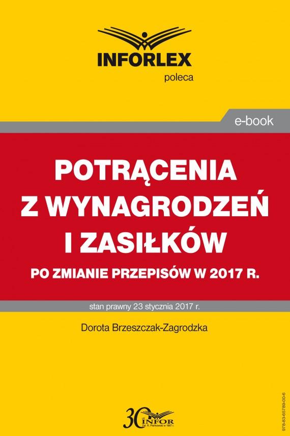 okładka POTRĄCENIA Z WYNAGRODZEŃ I ZASIŁKÓW po zmianie przepisów w 2017 r.. Ebook | PDF | Dorota Brzeszczak-Zagrodzka
