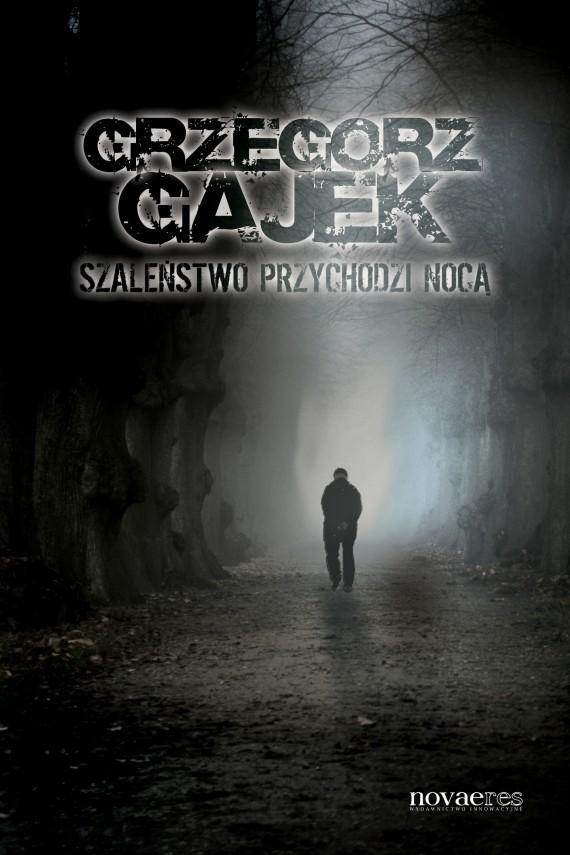 okładka Szaleństwo przychodzi nocąebook | EPUB, MOBI | Grzegorz Gajek