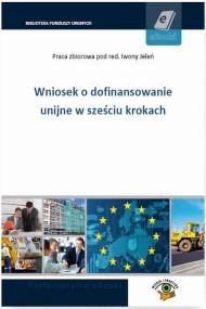 okładka Wniosek o dofinansowanie unijne w sześciu krokach. Ebook | PDF | Praca zbiorowa