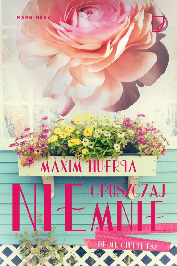 okładka Nie opuszczaj mnie. Ebook | EPUB, MOBI | Maxim  Huerta, Agata Ostrowska, Ewa Kaniowska, Anna Pol