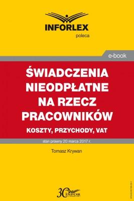 okładka ŚWIADCZENIA NIEODPŁATNE NA RZECZ PRACOWNIKÓW koszty, przychody, VAT, Ebook   Tomasz Krywan