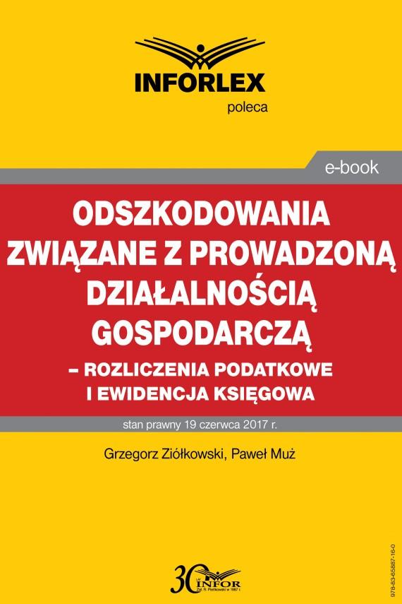 okładka Odszkodowania związane z prowadzoną działalnością gospodarczą -rozliczenia podatkowe i ewidencja księgowaebook   PDF   Grzegorz Ziółkowski, Paweł Muż