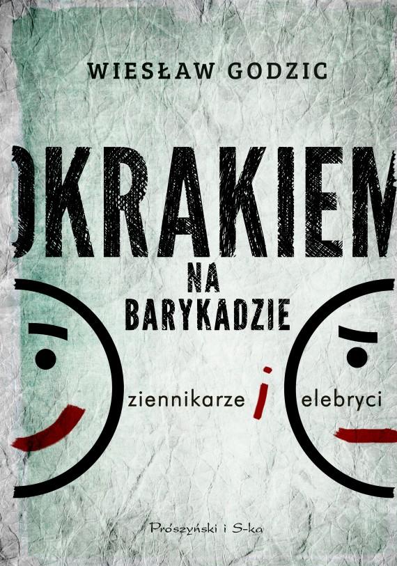 okładka Okrakiem na barykadzie. Dziennikarze i celebryci. Ebook | EPUB, MOBI | Wiesław  Godzic