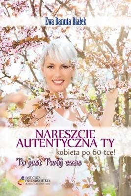 okładka NARESZCIE AUTENTYCZNA TY! KOBIETA PO 60-tce., Ebook | Ewa Danuta Białek