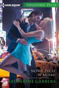 okładka Nowe życie w Miami. Ebook | EPUB,MOBI | Katherine Garbera