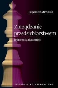 okładka Zarządzanie przedsiębiorstwem. Podręcznik akademicki, Ebook | Eugeniusz  Michalski