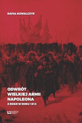 okładka Odwrót Wielkiej Armii Napoleona z Rosji w roku 1812, Ebook | Rafał Kowalczyk