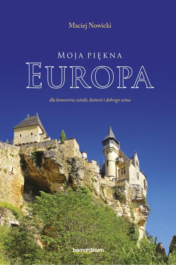 okładka Moja piękna Europa dla koneserów sztuki, historii i dobrego winaebook | EPUB, MOBI | Maciej Nowicki
