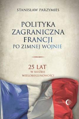 okładka Polityka zagraniczna Francji po zimnej wojnie., Ebook   Stanisław  Parzymies